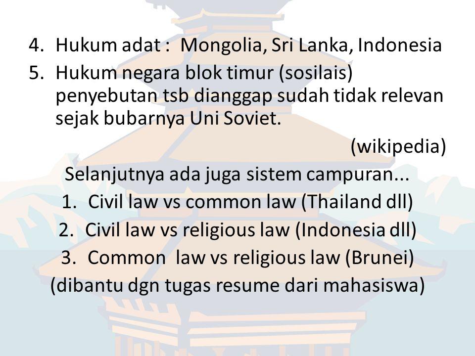 4.Hukum adat : Mongolia, Sri Lanka, Indonesia 5.Hukum negara blok timur (sosilais) penyebutan tsb dianggap sudah tidak relevan sejak bubarnya Uni Soviet.