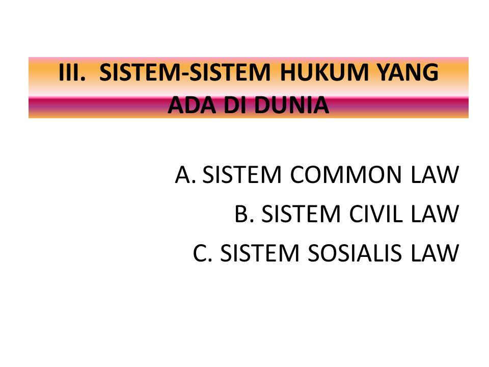 III. SISTEM-SISTEM HUKUM YANG ADA DI DUNIA A.SISTEM COMMON LAW B.SISTEM CIVIL LAW C.SISTEM SOSIALIS LAW