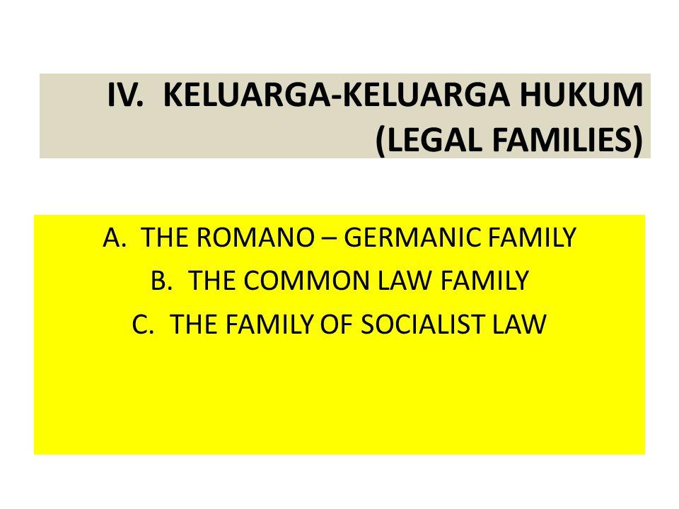 IV. KELUARGA-KELUARGA HUKUM (LEGAL FAMILIES) A.THE ROMANO – GERMANIC FAMILY B.THE COMMON LAW FAMILY C.THE FAMILY OF SOCIALIST LAW