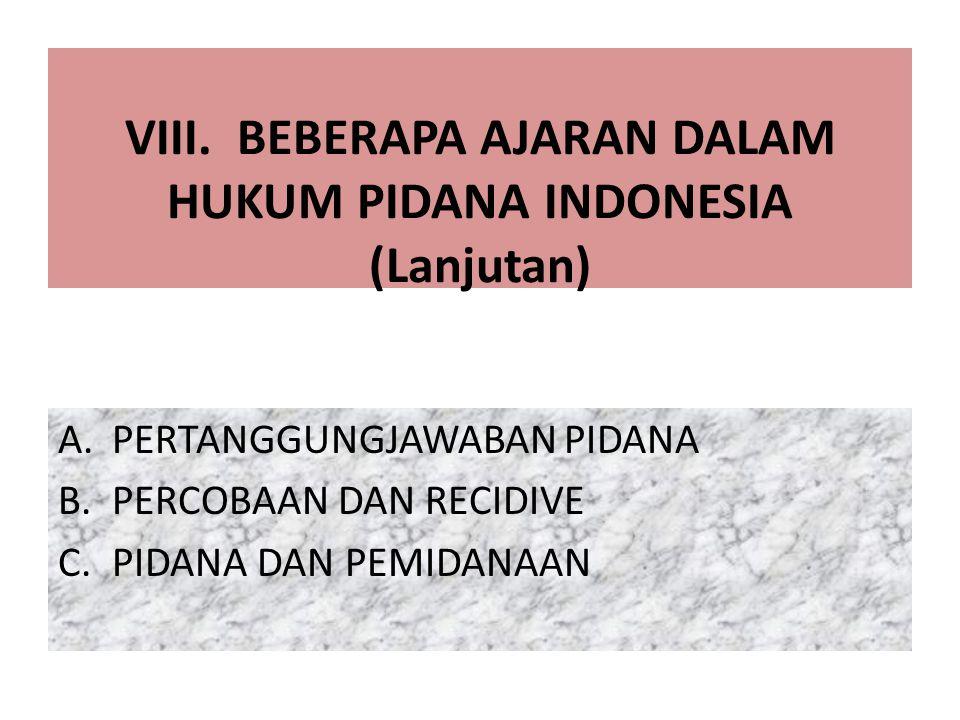 VIII. BEBERAPA AJARAN DALAM HUKUM PIDANA INDONESIA (Lanjutan) A.PERTANGGUNGJAWABAN PIDANA B.PERCOBAAN DAN RECIDIVE C.PIDANA DAN PEMIDANAAN