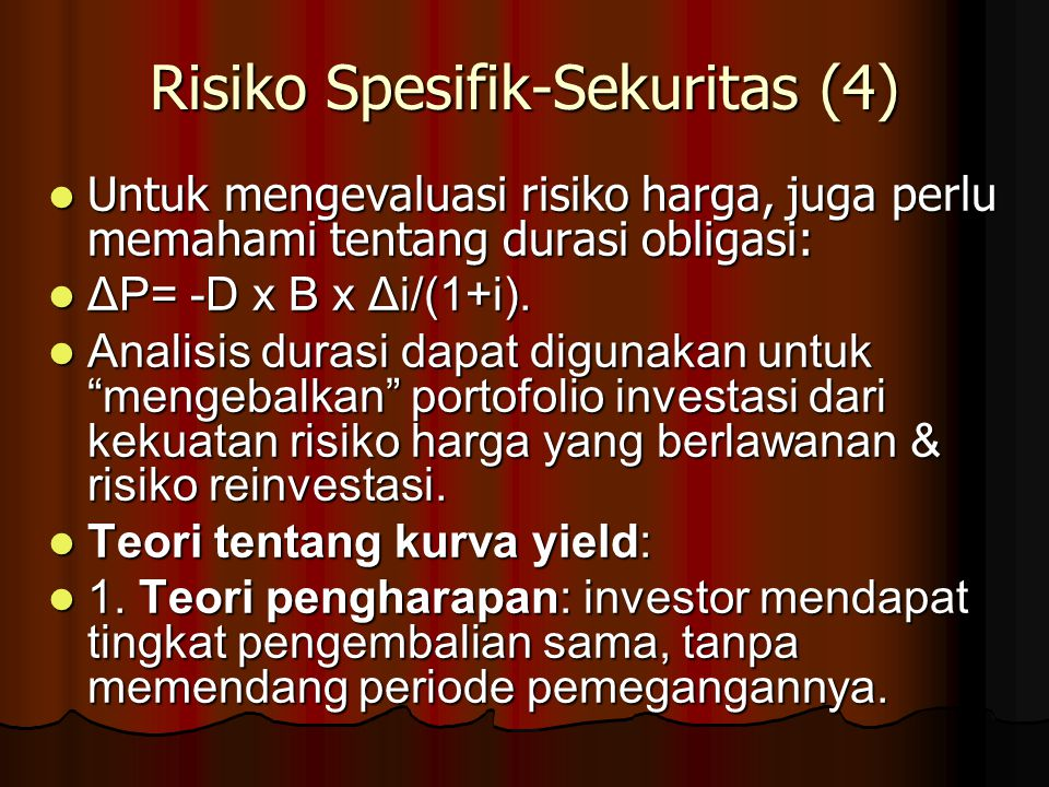 Risiko Spesifik-Sekuritas (4) Untuk mengevaluasi risiko harga, juga perlu memahami tentang durasi obligasi: Untuk mengevaluasi risiko harga, juga perl