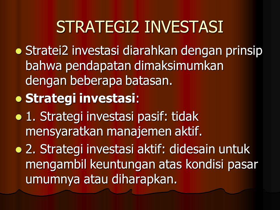 STRATEGI2 INVESTASI Stratei2 investasi diarahkan dengan prinsip bahwa pendapatan dimaksimumkan dengan beberapa batasan. Stratei2 investasi diarahkan d