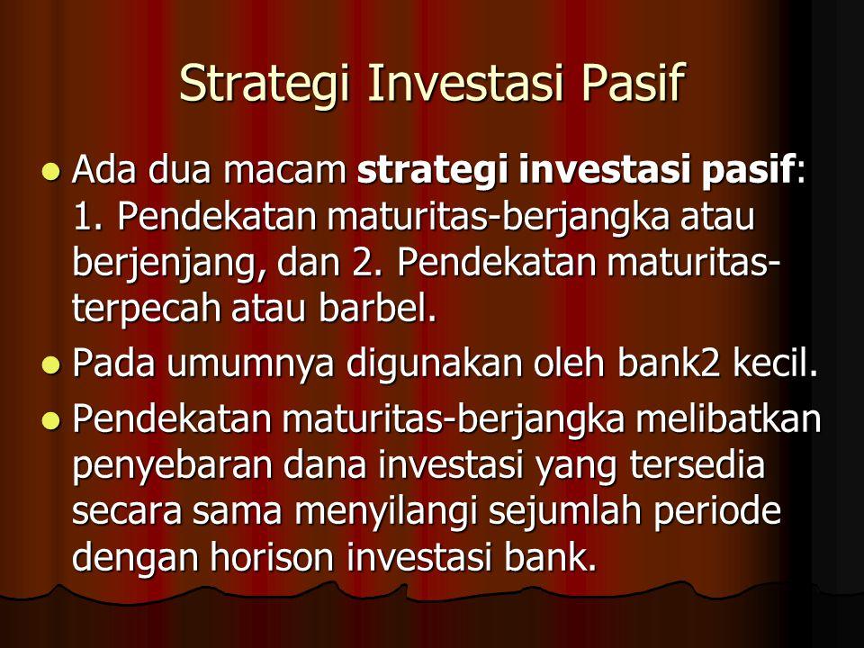 Strategi Investasi Pasif Ada dua macam strategi investasi pasif: 1. Pendekatan maturitas-berjangka atau berjenjang, dan 2. Pendekatan maturitas- terpe