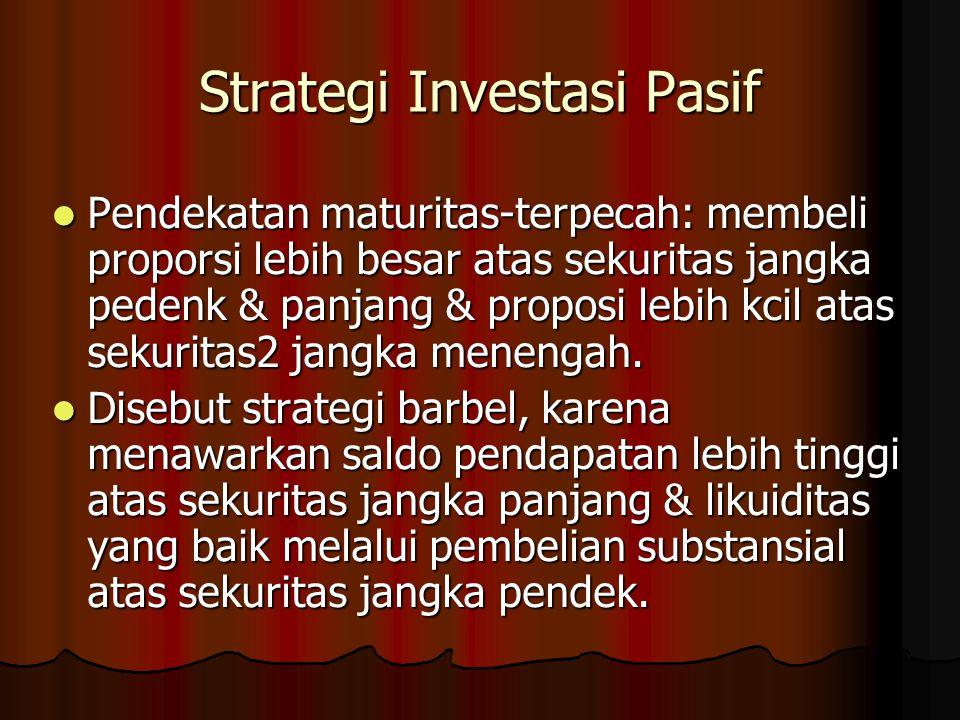 Strategi Investasi Pasif Pendekatan maturitas-terpecah: membeli proporsi lebih besar atas sekuritas jangka pedenk & panjang & proposi lebih kcil atas