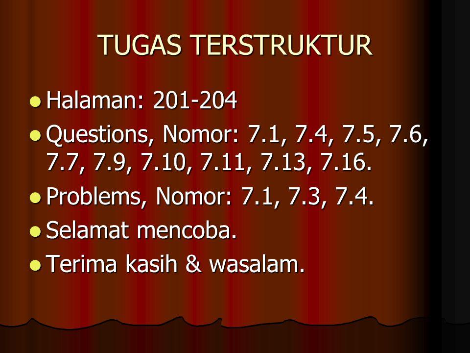 TUGAS TERSTRUKTUR Halaman: 201-204 Halaman: 201-204 Questions, Nomor: 7.1, 7.4, 7.5, 7.6, 7.7, 7.9, 7.10, 7.11, 7.13, 7.16. Questions, Nomor: 7.1, 7.4