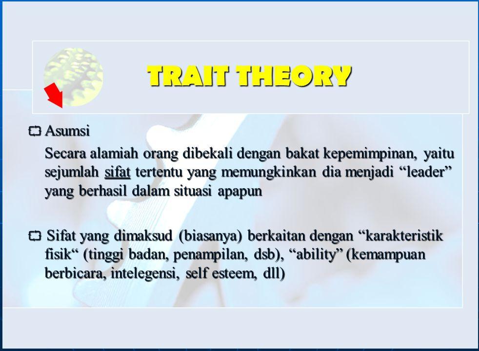 """TRAIT THEORY  Asumsi Secara alamiah orang dibekali dengan bakat kepemimpinan, yaitu sejumlah sifat tertentu yang memungkinkan dia menjadi """"leader"""" ya"""
