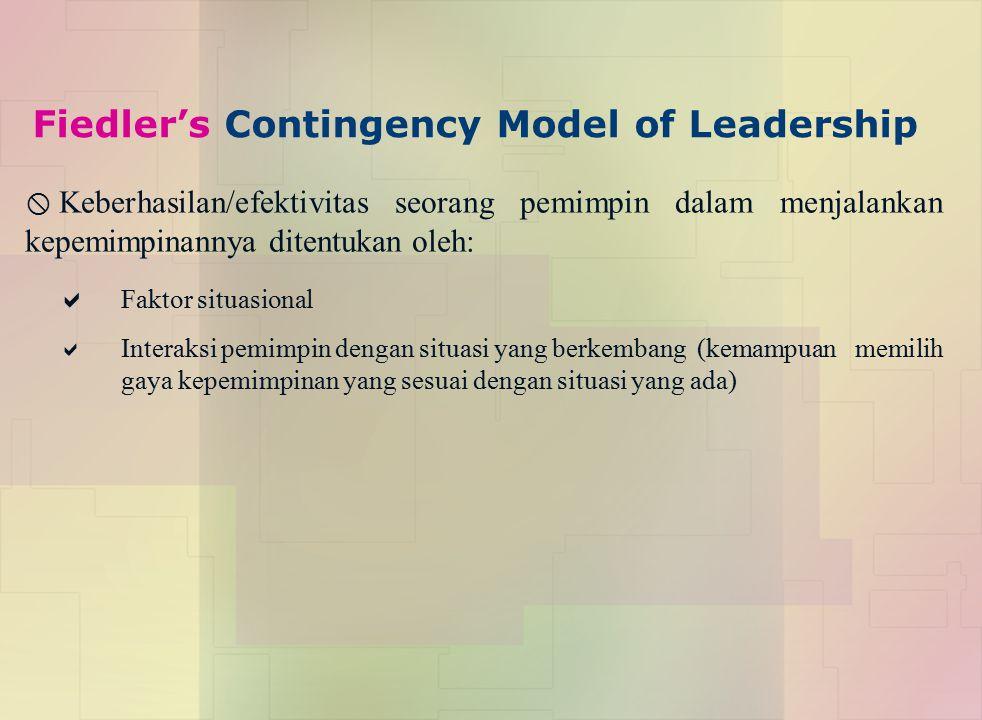 Fiedler's Contingency Model of Leadership  Keberhasilan/efektivitas seorang pemimpin dalam menjalankan kepemimpinannya ditentukan oleh:  Faktor situ