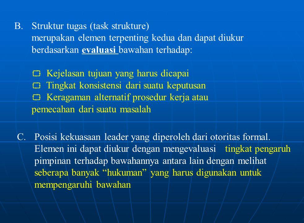 B. Struktur tugas (task strukture) merupakan elemen terpenting kedua dan dapat diukur berdasarkan evaluasi bawahan terhadap:  Kejelasan tujuan yang h