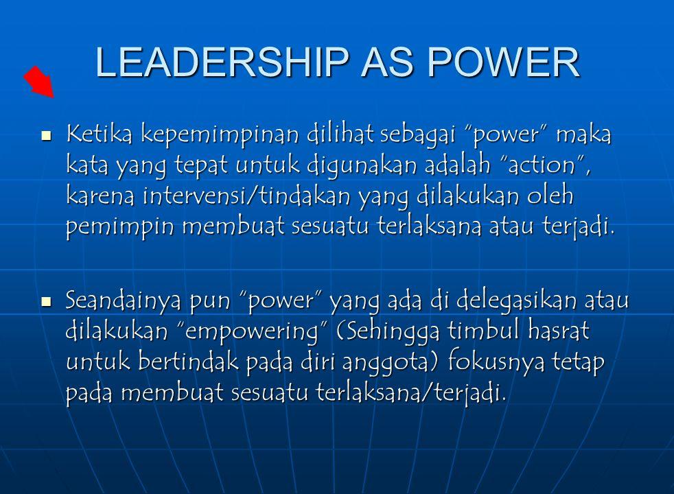 """LEADERSHIP AS POWER Ketika kepemimpinan dilihat sebagai """"power"""" maka kata yang tepat untuk digunakan adalah """"action"""", karena intervensi/tindakan yang"""