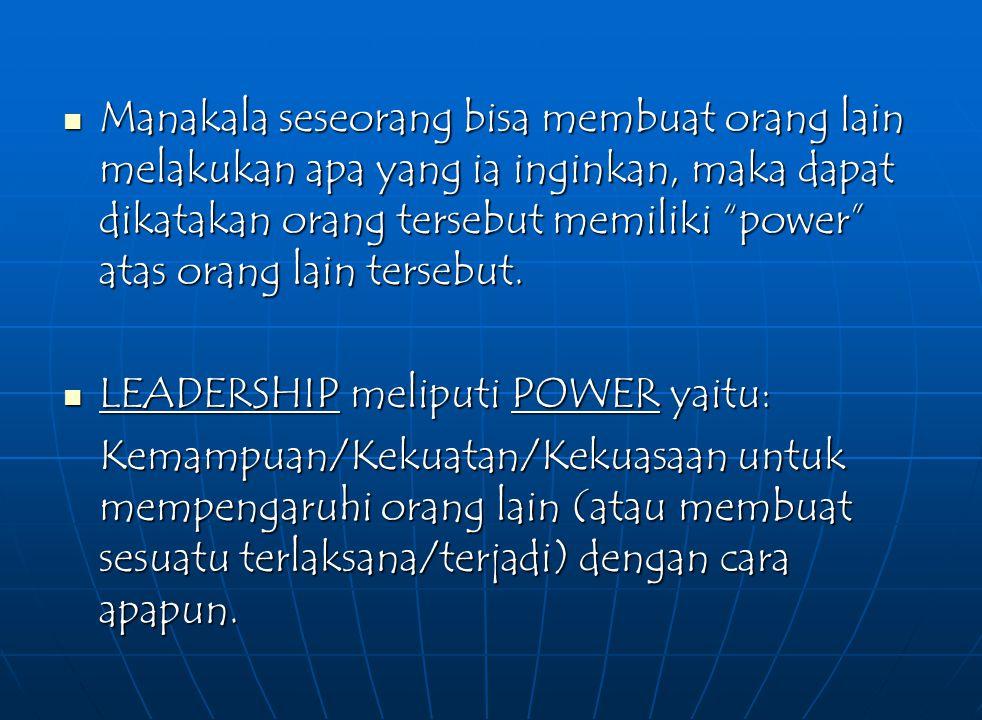 """Manakala seseorang bisa membuat orang lain melakukan apa yang ia inginkan, maka dapat dikatakan orang tersebut memiliki """"power"""" atas orang lain terseb"""