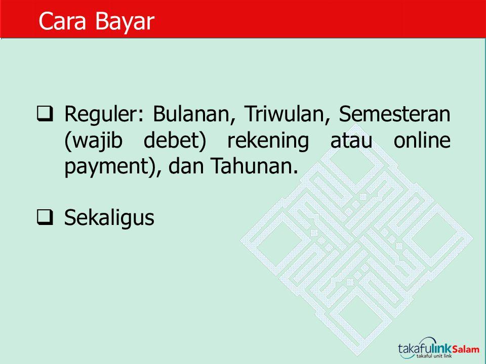 Cara Bayar  Reguler: Bulanan, Triwulan, Semesteran (wajib debet) rekening atau online payment), dan Tahunan.  Sekaligus