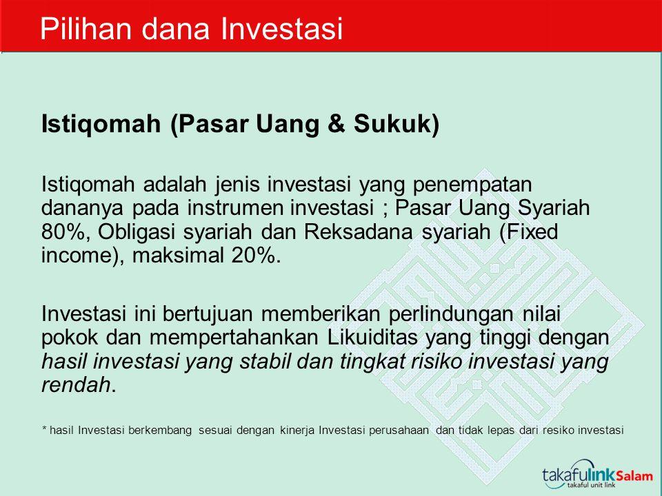 Pilihan dana Investasi Istiqomah (Pasar Uang & Sukuk) Istiqomah adalah jenis investasi yang penempatan dananya pada instrumen investasi ; Pasar Uang S