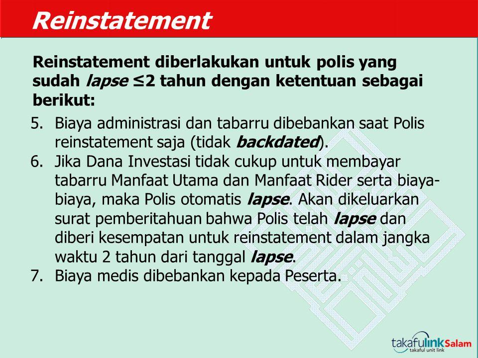 Reinstatement 5.Biaya administrasi dan tabarru dibebankan saat Polis reinstatement saja (tidak backdated). 6.Jika Dana Investasi tidak cukup untuk mem