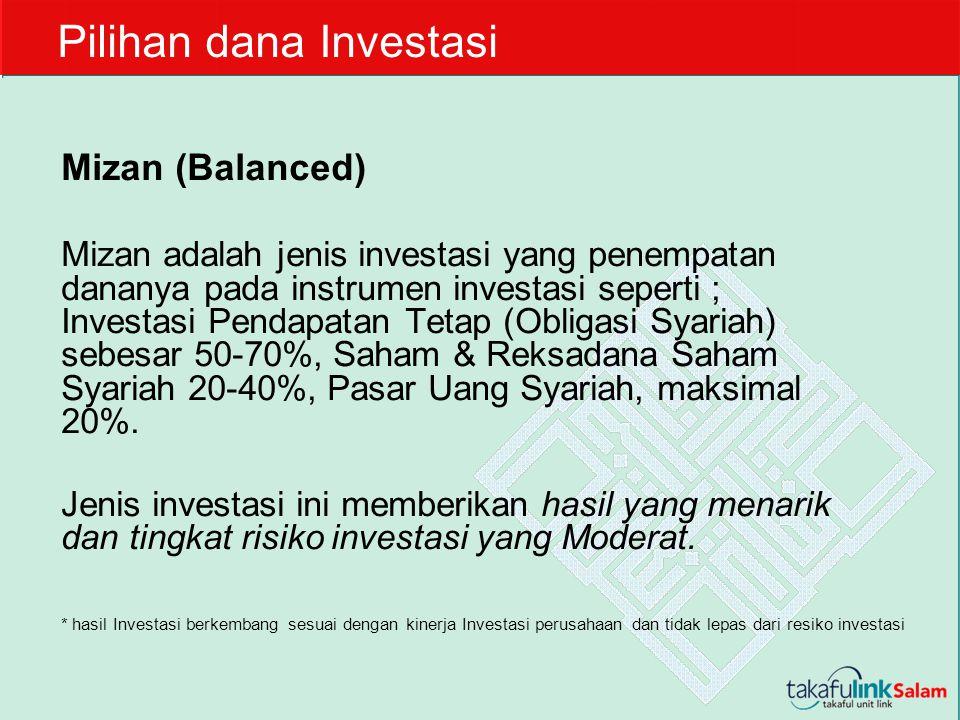 Mizan (Balanced) Mizan adalah jenis investasi yang penempatan dananya pada instrumen investasi seperti ; Investasi Pendapatan Tetap (Obligasi Syariah)