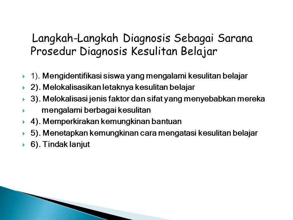 Langkah-Langkah Diagnosis Sebagai Sarana Prosedur Diagnosis Kesulitan Belajar  1). Mengidentifikasi siswa yang mengalami kesulitan belajar  2). Melo