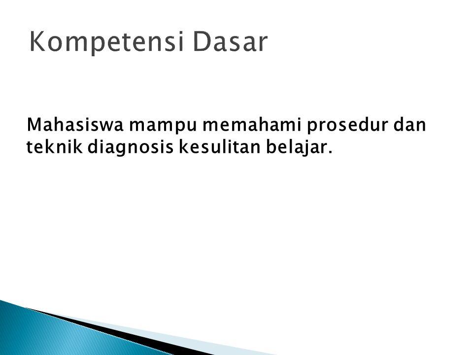 Mahasiswa mampu memahami prosedur dan teknik diagnosis kesulitan belajar.