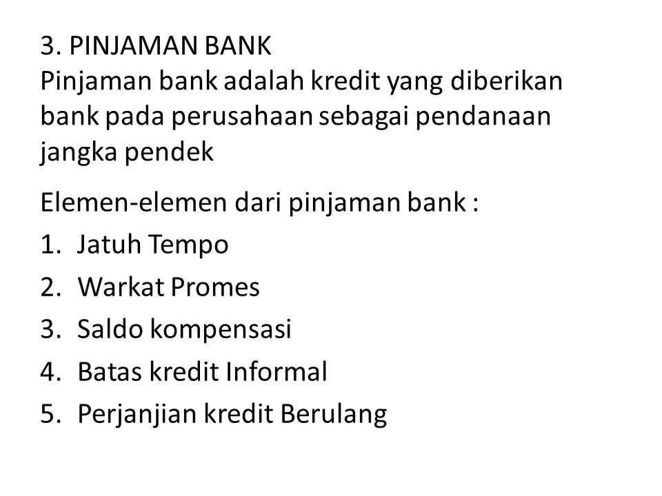 3. PINJAMAN BANK Pinjaman bank adalah kredit yang diberikan bank pada perusahaan sebagai pendanaan jangka pendek Elemen-elemen dari pinjaman bank : 1.
