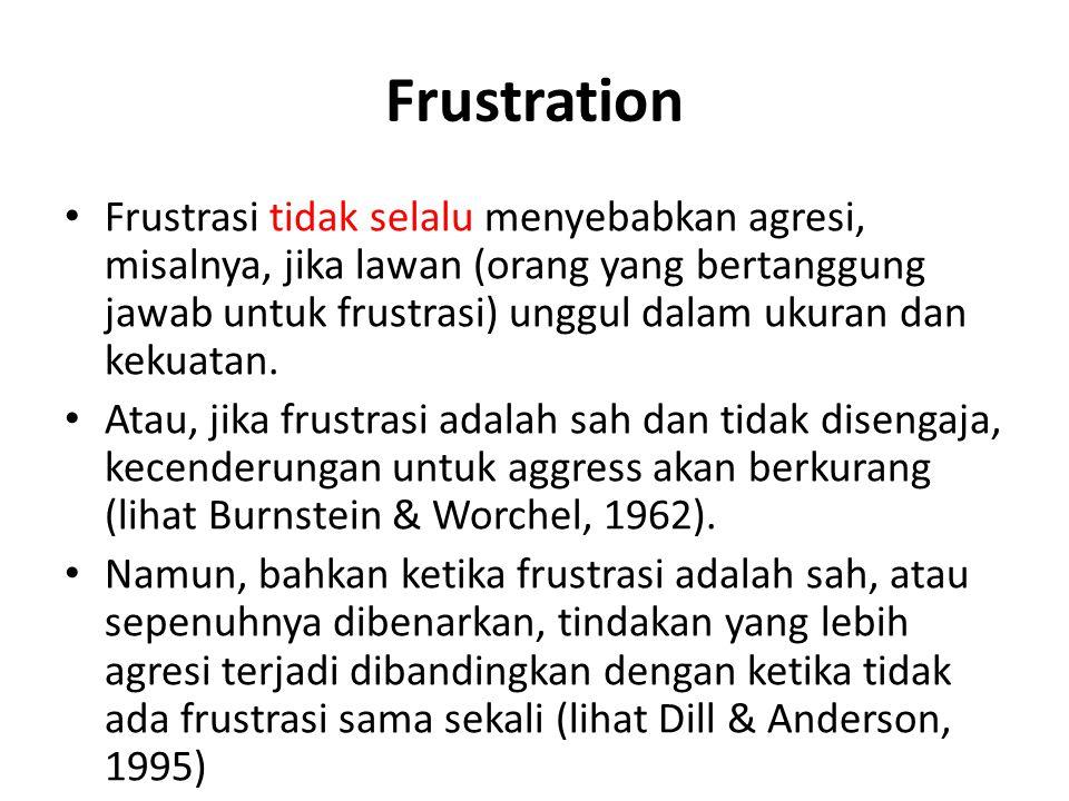Frustration Frustrasi tidak selalu menyebabkan agresi, misalnya, jika lawan (orang yang bertanggung jawab untuk frustrasi) unggul dalam ukuran dan kek