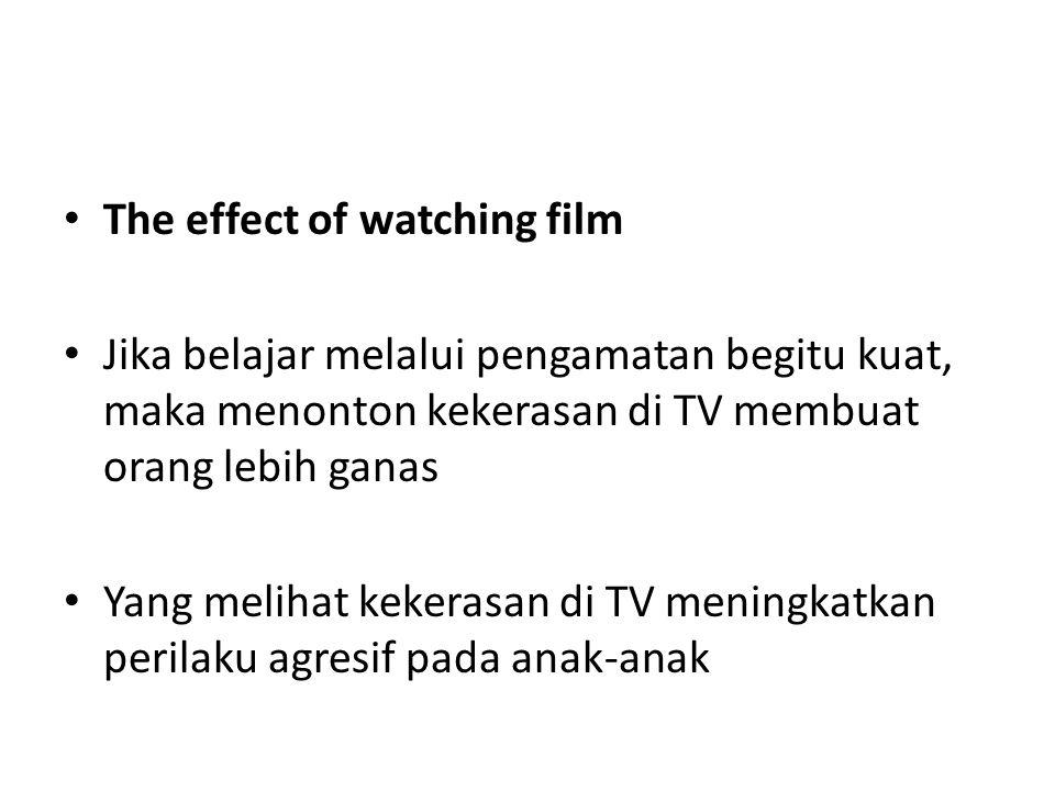 The effect of watching film Jika belajar melalui pengamatan begitu kuat, maka menonton kekerasan di TV membuat orang lebih ganas Yang melihat kekerasa