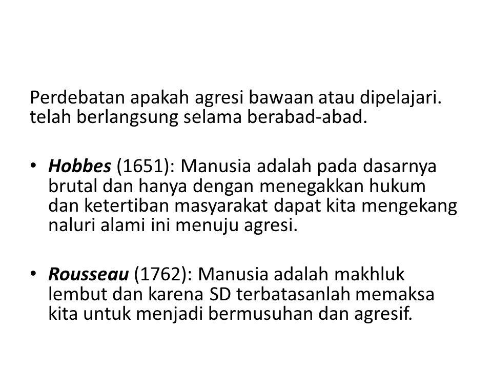 Perdebatan apakah agresi bawaan atau dipelajari. telah berlangsung selama berabad-abad. Hobbes (1651): Manusia adalah pada dasarnya brutal dan hanya d