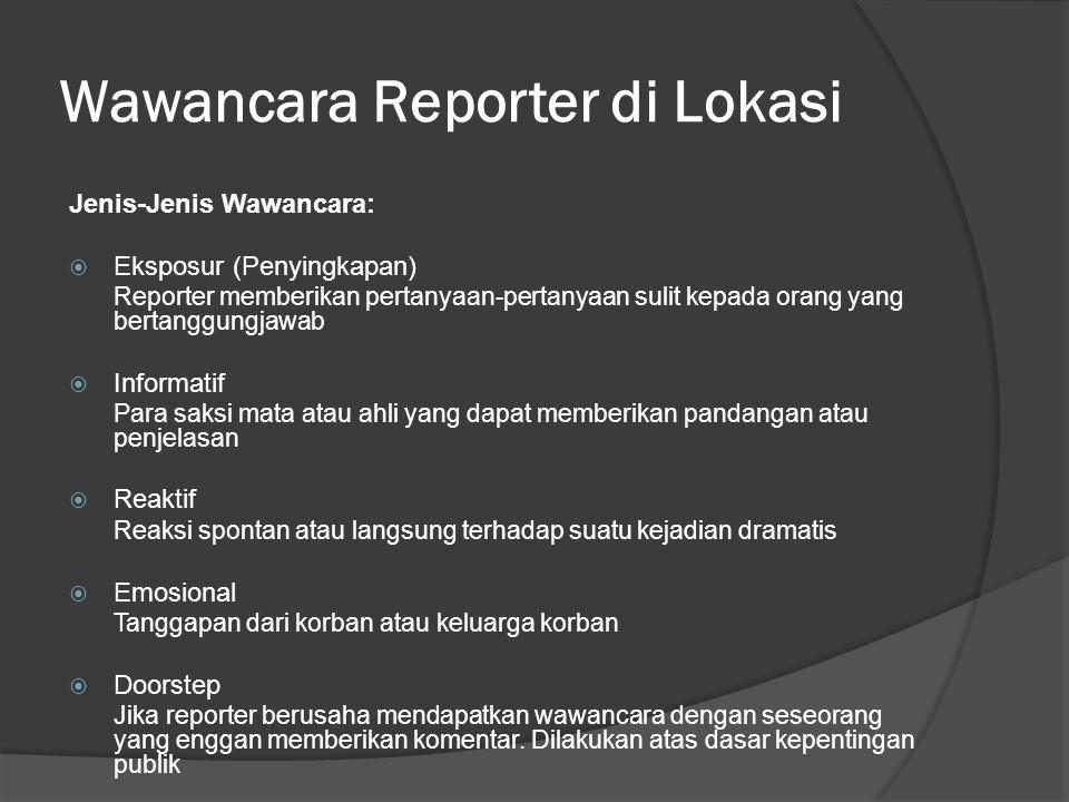 Tips  Reporter tidak boleh berubah menjadi benci atau agresif sebab narasumber mungkin akan beralih menjadi korban  Maka untuk wawancara yang sulit, pertanyaan harus diajukan secara singkat dan serinci mungkin.