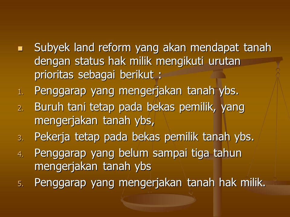 Subyek land reform yang akan mendapat tanah dengan status hak milik mengikuti urutan prioritas sebagai berikut : Subyek land reform yang akan mendapat