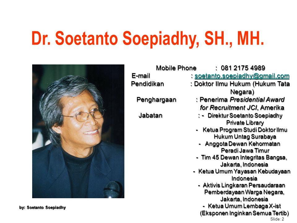 Slide: 2 by: Soetanto Soepiadhy Mobile Phone: 081 2175 4989 E-mail : soetanto.soepiadhy@gmail.com soetanto.soepiadhy@gmail.com Pendidikan : Doktor Ilm