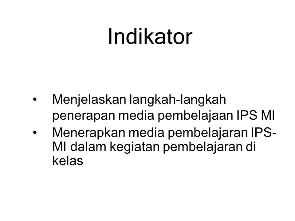 Indikator Menjelaskan langkah-langkah penerapan media pembelajaan IPS MI Menerapkan media pembelajaran IPS- MI dalam kegiatan pembelajaran di kelas
