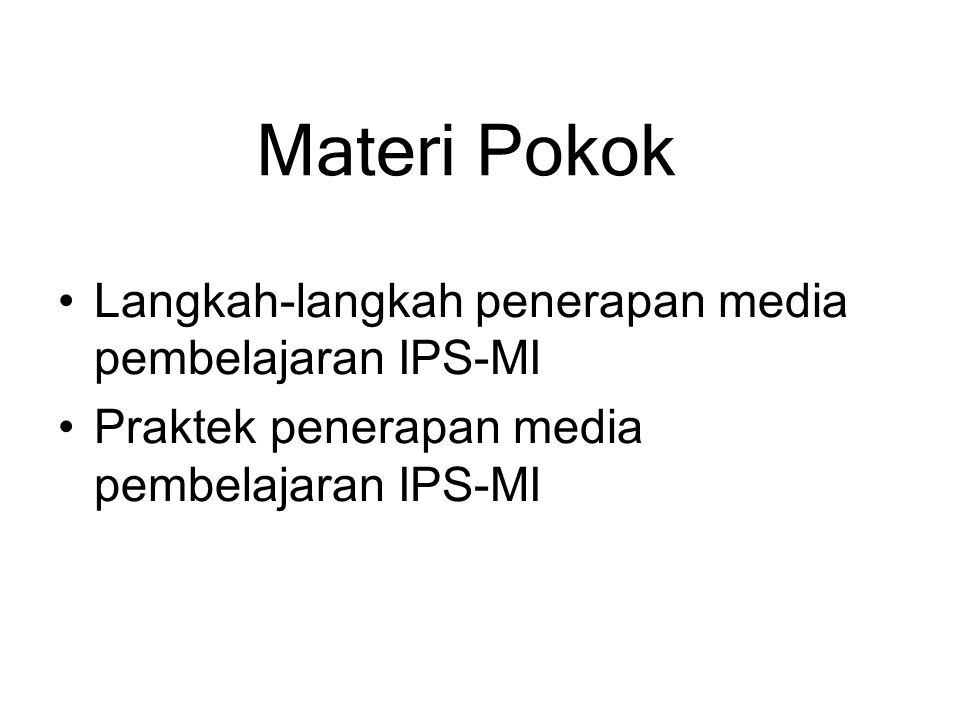 Materi Pokok Langkah-langkah penerapan media pembelajaran IPS-MI Praktek penerapan media pembelajaran IPS-MI