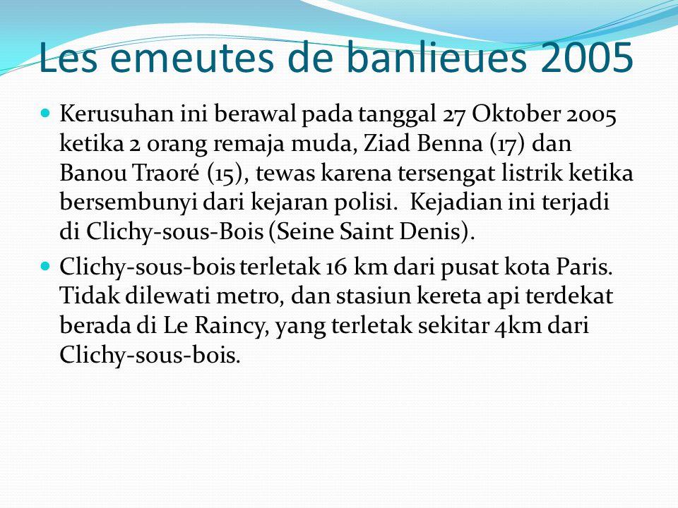Les emeutes de banlieues 2005 Kerusuhan ini berawal pada tanggal 27 Oktober 2005 ketika 2 orang remaja muda, Ziad Benna (17) dan Banou Traoré (15), te