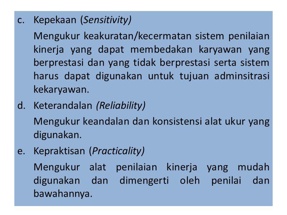 c.Kepekaan (Sensitivity) Mengukur keakuratan/kecermatan sistem penilaian kinerja yang dapat membedakan karyawan yang berprestasi dan yang tidak berpre