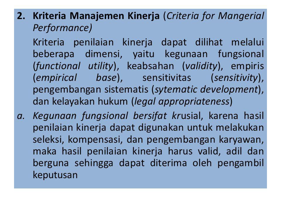 2.Kriteria Manajemen Kinerja (Criteria for Mangerial Performance) Kriteria penilaian kinerja dapat dilihat melalui beberapa dimensi, yaitu kegunaan fu