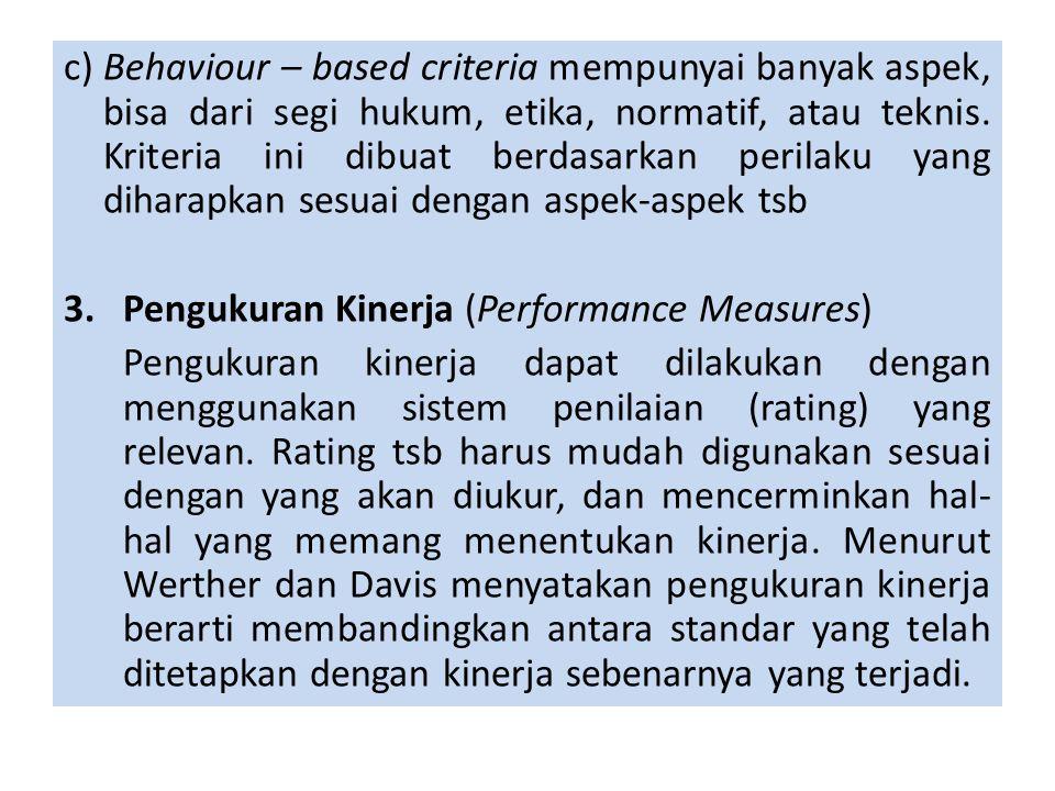 c) Behaviour – based criteria mempunyai banyak aspek, bisa dari segi hukum, etika, normatif, atau teknis. Kriteria ini dibuat berdasarkan perilaku yan