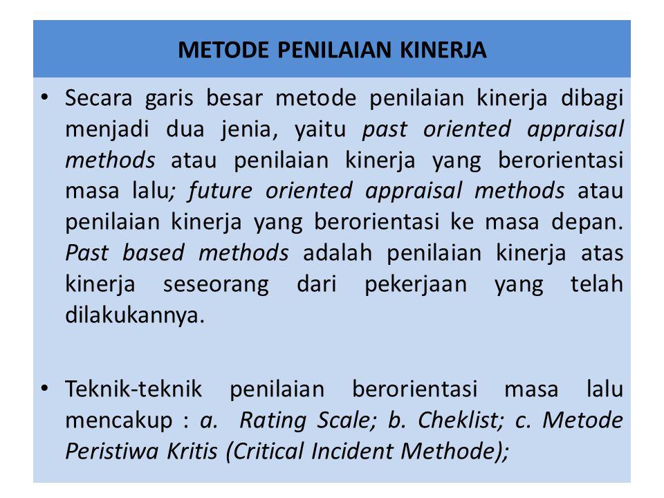 METODE PENILAIAN KINERJA Secara garis besar metode penilaian kinerja dibagi menjadi dua jenia, yaitu past oriented appraisal methods atau penilaian ki