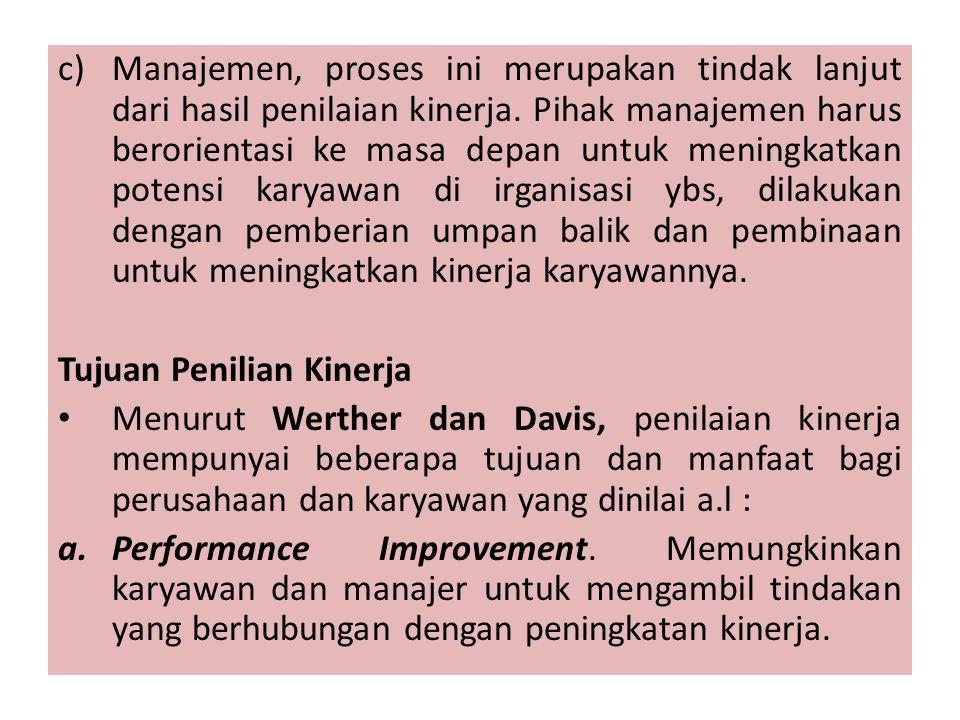 c)Manajemen, proses ini merupakan tindak lanjut dari hasil penilaian kinerja. Pihak manajemen harus berorientasi ke masa depan untuk meningkatkan pote