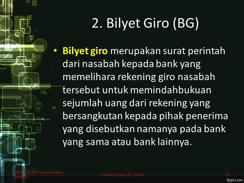2. Bilyet Giro (BG) Bilyet giro merupakan surat perintah dari nasabah kepada bank yang memelihara rekening giro nasabah tersebut untuk memindahbukuan