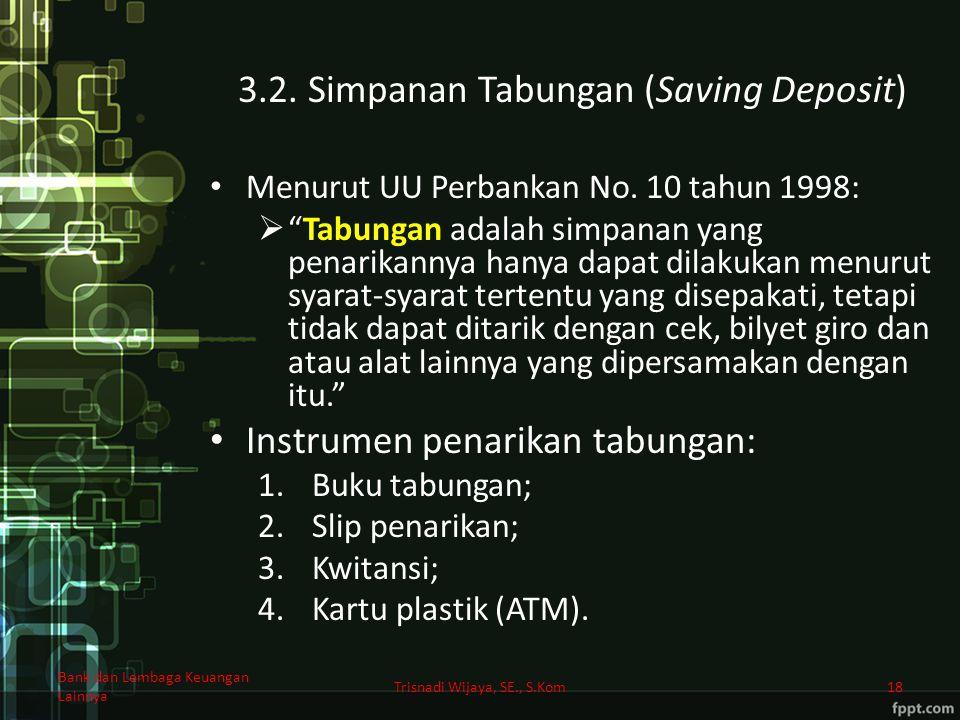 """3.2. Simpanan Tabungan (Saving Deposit) Menurut UU Perbankan No. 10 tahun 1998:  """"Tabungan adalah simpanan yang penarikannya hanya dapat dilakukan me"""