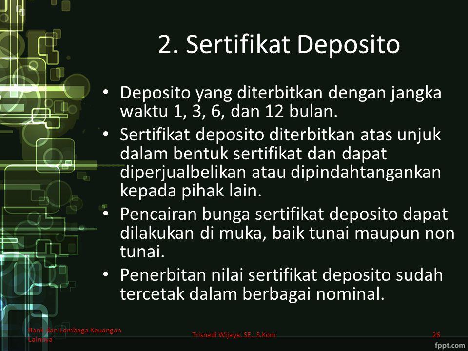 2. Sertifikat Deposito Deposito yang diterbitkan dengan jangka waktu 1, 3, 6, dan 12 bulan. Sertifikat deposito diterbitkan atas unjuk dalam bentuk se