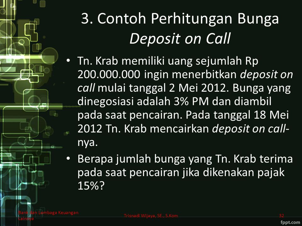 3. Contoh Perhitungan Bunga Deposit on Call Tn. Krab memiliki uang sejumlah Rp 200.000.000 ingin menerbitkan deposit on call mulai tanggal 2 Mei 2012.