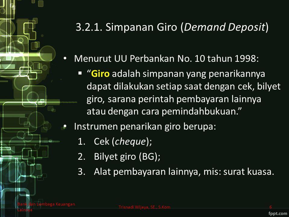 """3.2.1. Simpanan Giro (Demand Deposit) Menurut UU Perbankan No. 10 tahun 1998:  """"Giro adalah simpanan yang penarikannya dapat dilakukan setiap saat de"""
