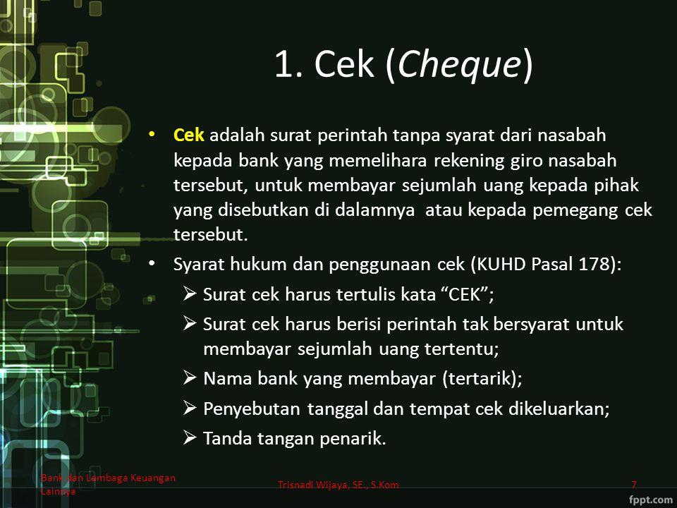 1. Cek (Cheque) Cek adalah surat perintah tanpa syarat dari nasabah kepada bank yang memelihara rekening giro nasabah tersebut, untuk membayar sejumla