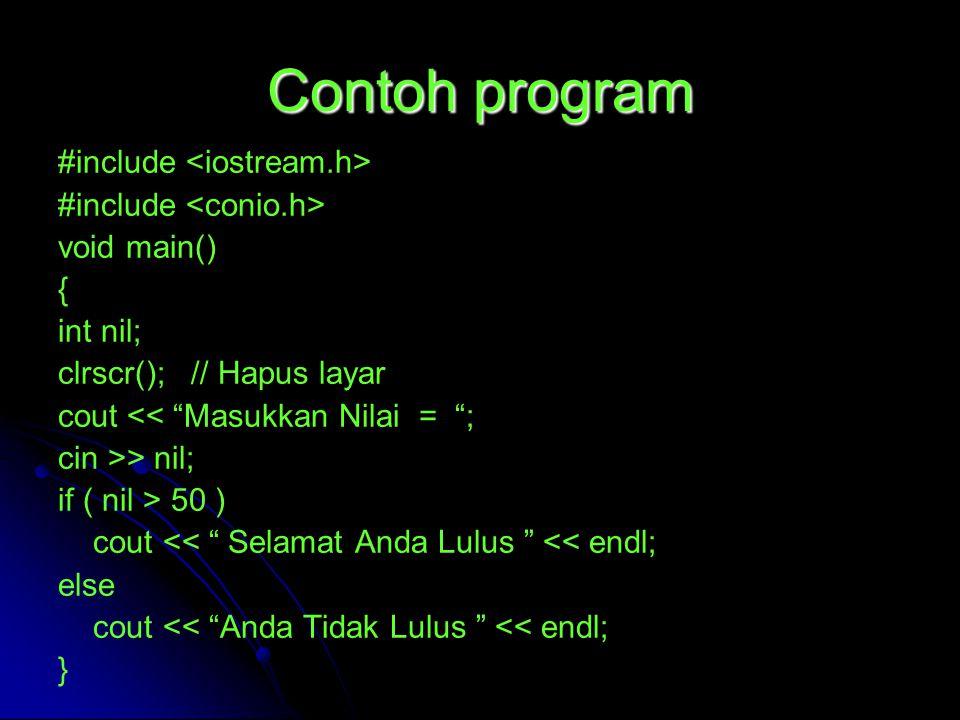 "Contoh program #include void main() { int nil; clrscr(); // Hapus layar cout << ""Masukkan Nilai = ""; cin >> nil; if ( nil > 50 ) cout << "" Selamat And"