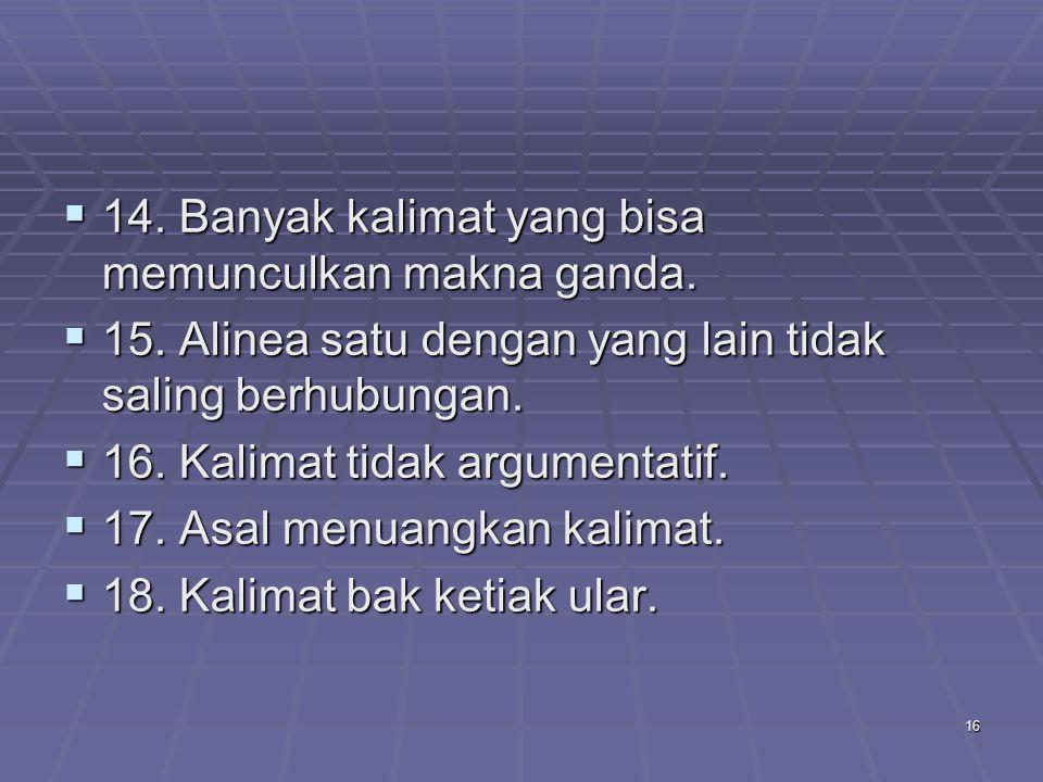 16  14. Banyak kalimat yang bisa memunculkan makna ganda.  15. Alinea satu dengan yang lain tidak saling berhubungan.  16. Kalimat tidak argumentat