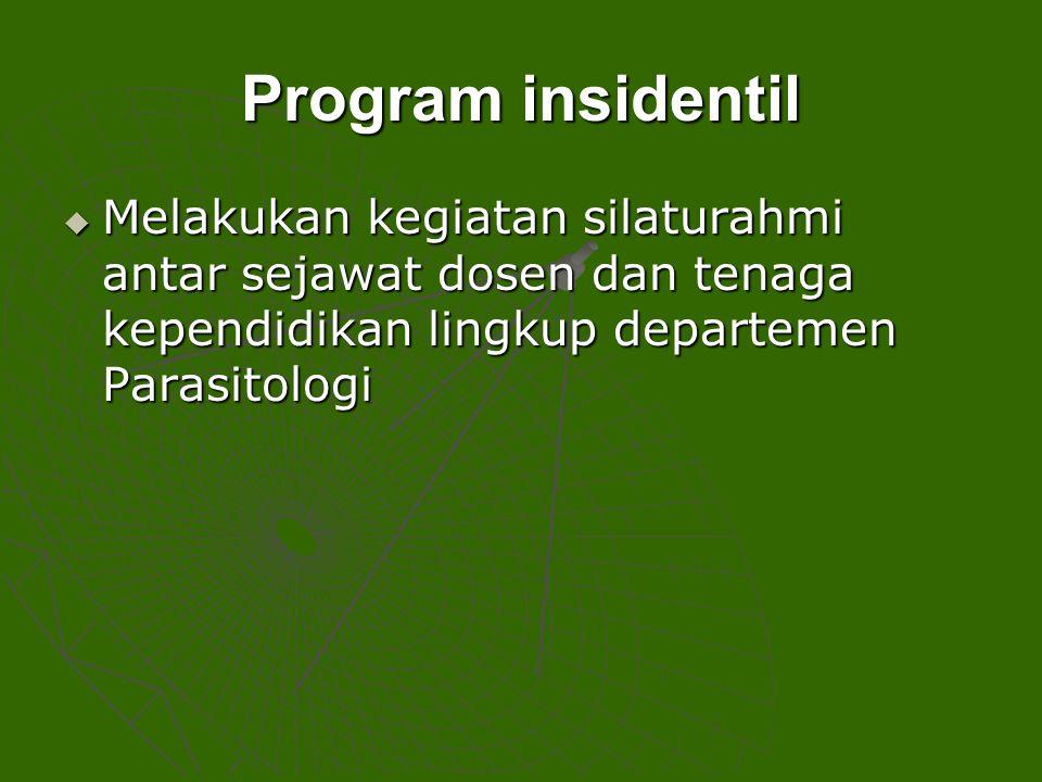 Program insidentil  Melakukan kegiatan silaturahmi antar sejawat dosen dan tenaga kependidikan lingkup departemen Parasitologi