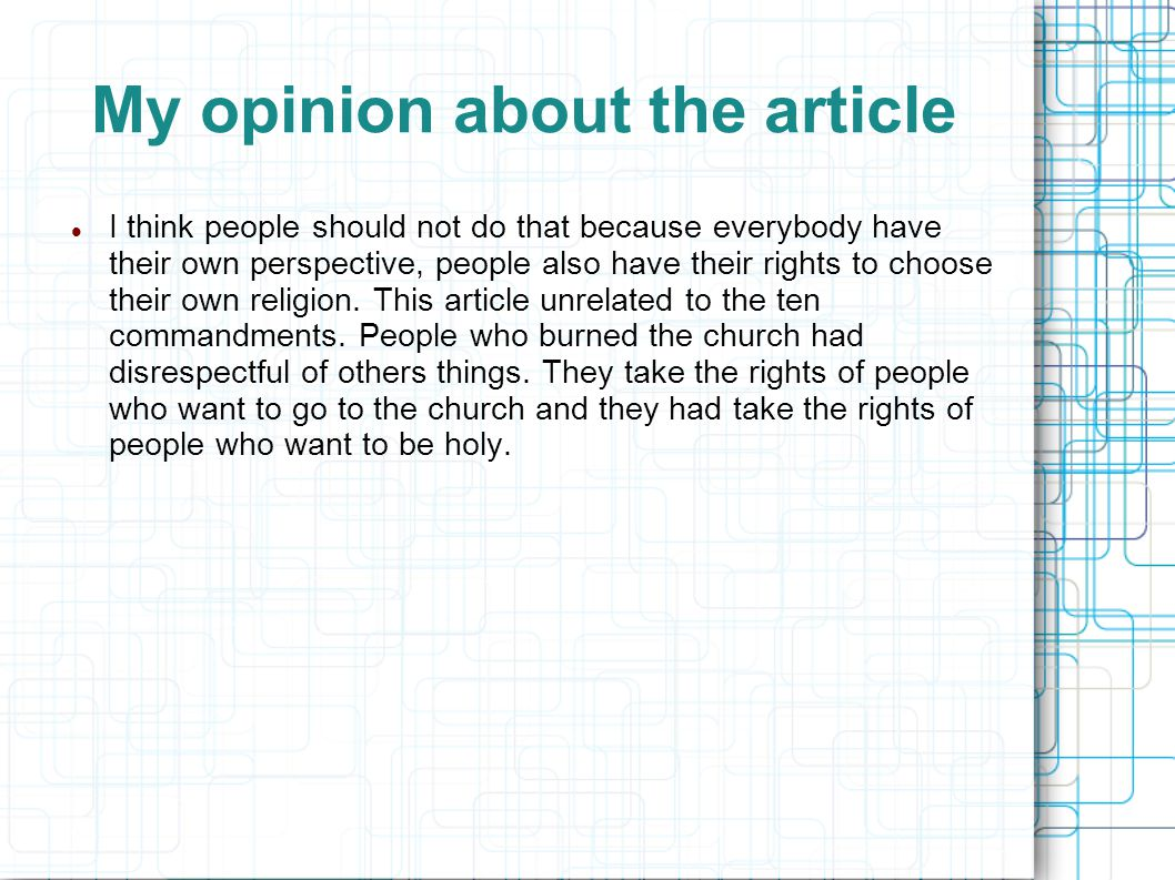 My opinion about the article I think people should not do that because everybody have their own perspective, people also have their rights to choose their own religion.