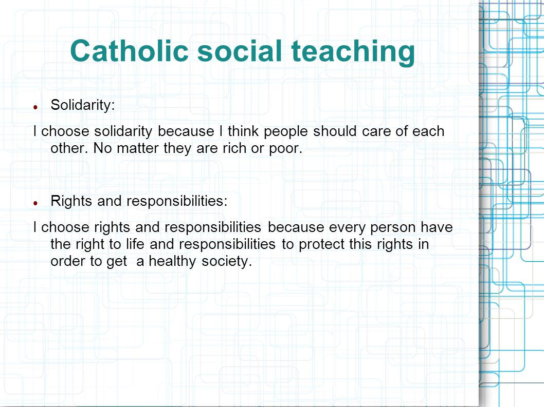 Catholic social teaching Solidarity: I choose solidarity because I think people should care of each other.