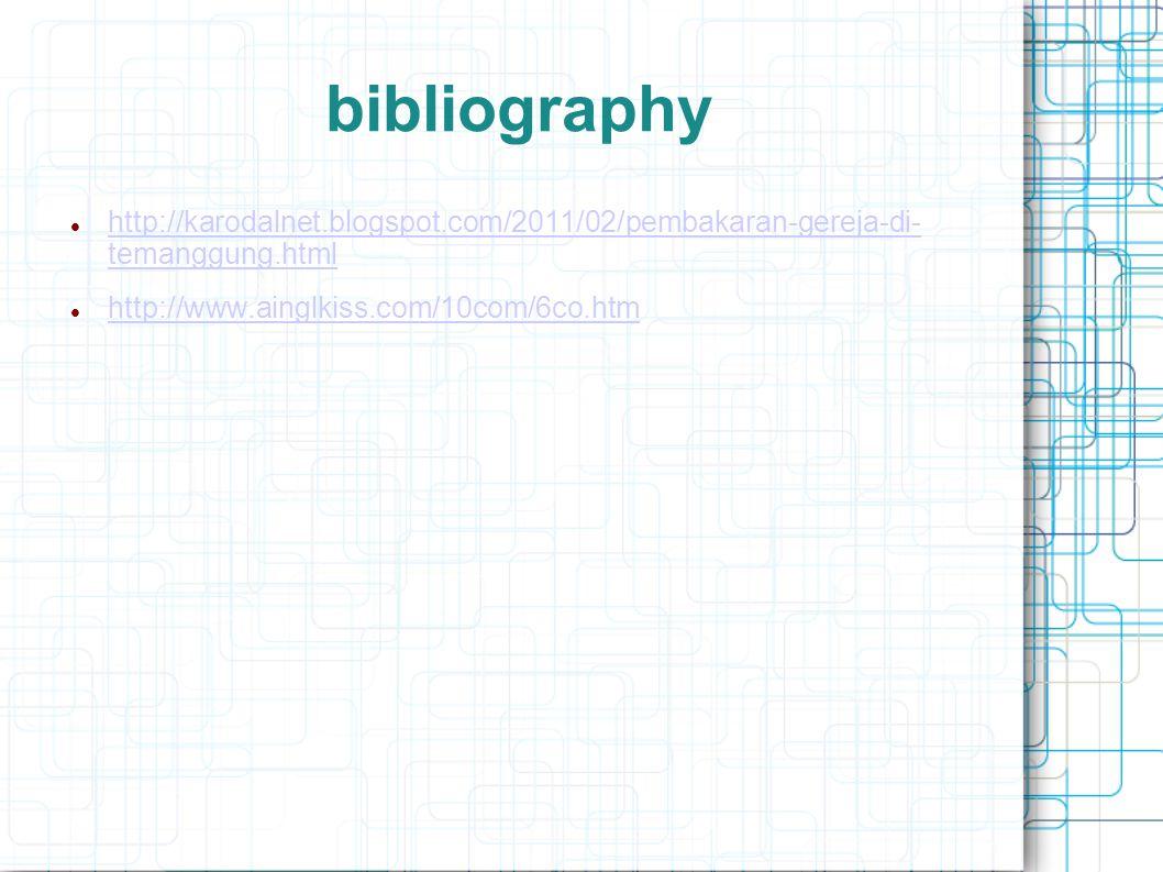 bibliography http://karodalnet.blogspot.com/2011/02/pembakaran-gereja-di- temanggung.html http://karodalnet.blogspot.com/2011/02/pembakaran-gereja-di- temanggung.html http://www.ainglkiss.com/10com/6co.htm