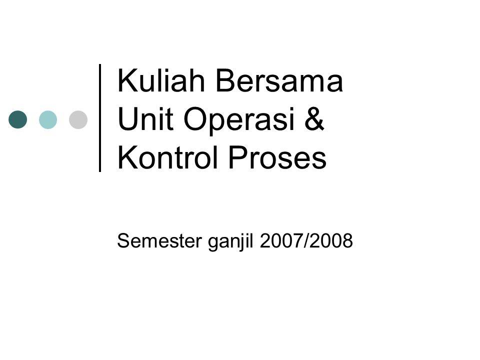 Kuliah Bersama Unit Operasi & Kontrol Proses Semester ganjil 2007/2008