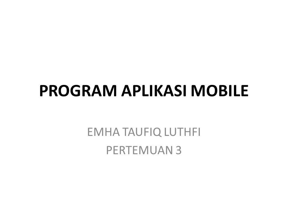 PROGRAM APLIKASI MOBILE EMHA TAUFIQ LUTHFI PERTEMUAN 3