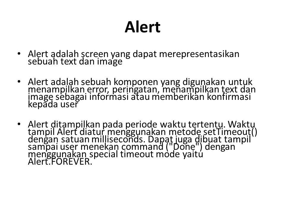 Alert Alert adalah screen yang dapat merepresentasikan sebuah text dan image Alert adalah sebuah komponen yang digunakan untuk menampilkan error, peringatan, menampilkan text dan image sebagai informasi atau memberikan konfirmasi kepada user Alert ditampilkan pada periode waktu tertentu.
